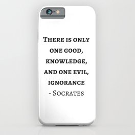 Greek Philosophy Quotes - Socrates  - There is only one good - knowledge iPhone Case
