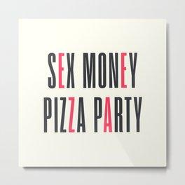 Sex, money, pizza, party, enjoy life quote, motivational, inspirational Metal Print