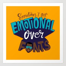 Sometimes I get emotional over fonts... Art Print