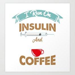 I Run On Insulin & Coffee Gift I Hypoglycemic Agent Art Print