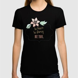 be brave be strong be you T-shirt