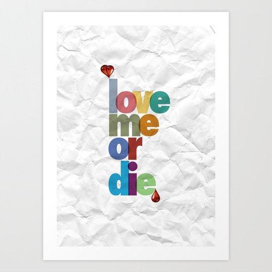 Love me or die. Art Print
