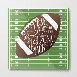 Love You to the End Zone and Back Football Design Metal Print