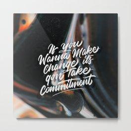 If You Wanna Make Change, It's Gon' Take Commitement Metal Print