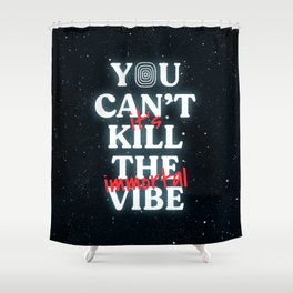 You Can't Kill The Vibe, It's Immortal Shower Curtain