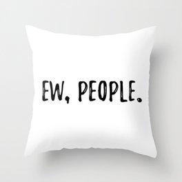 Ew, People. Throw Pillow