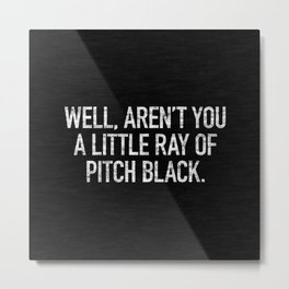 Well, Aren't You A Little Ray Of Pitch Black Metal Print