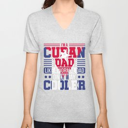 I'm A Cuban Dad Like A Normal Dad Only Way Cooler Cuba Unisex V-Neck