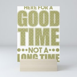Funny Here for a Good Time Not a Long Time Mini Art Print