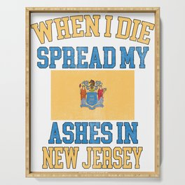 When I Die Spread My Ashes in New Jersey Gift New Jerseyian Pride Design Serving Tray