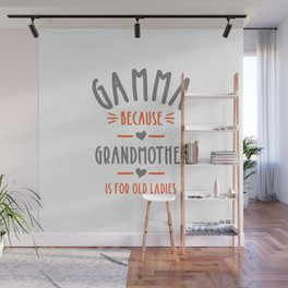Womens Grandmother is for Old Ladies - Cute Funny Gamma Grandma  Wall Mural