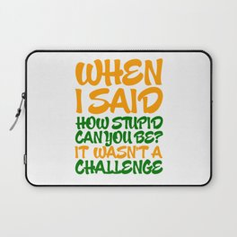 When i said how stupid can you be? Laptop Sleeve
