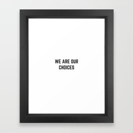 WE ARE OUR CHOICES Framed Art Print