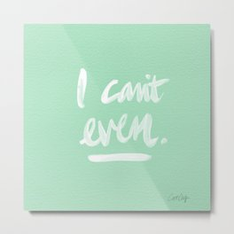 I Can't Even – Mint Green Metal Print
