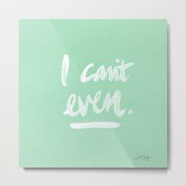 I Can't Even – Mint Green Metal Print