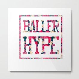 Baller Hype Metal Print