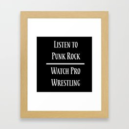 Listen to Punk Rock. Watch Pro Wrestling Framed Art Print