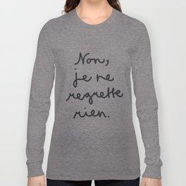 Non, je ne regrette rien Long Sleeve T-shirt