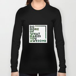 Do more of what makes you awesome!  Long Sleeve T-shirt
