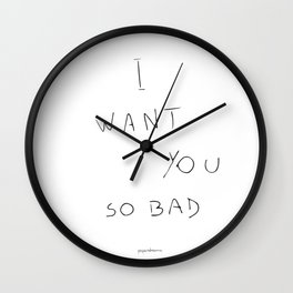 I want you so bad Wall Clock