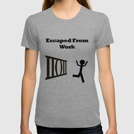 Escaped From Work T-shirt