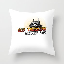 Old Truckers Never Die Funny Truck Driver Gift Throw Pillow