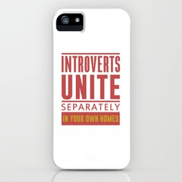 INTROVERTS UNITE SEPARATELY IN YOUR OWN HOMES iPhone Case