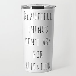 Beautiful things don't ask for attention Travel Mug