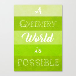 A Greenery World is Possible Canvas Print
