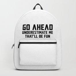 Go Ahead Underestimate Me That'll Be Fun - Black Backpack