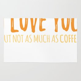 I Love You But Not As Much As Coffee Rug