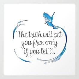 Truth Will Set You Free Art Print