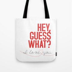 HEY, GUESS WHAT? I love you Tote Bag