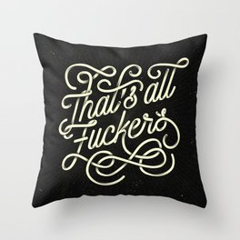 That's All Fuuuckers! Throw Pillow