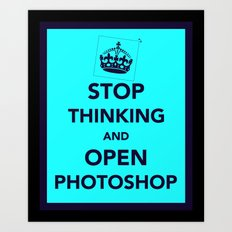 Stop Thinking and Open Potoshop Art Print