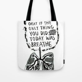 Sometimes It's Okay if the Only Thing You Did Today Was Breathe Tote Bag