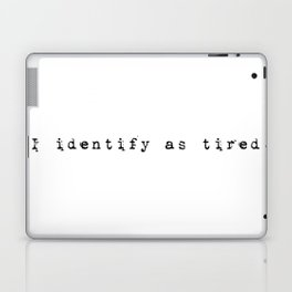 I identiyfy as tired Laptop & iPad Skin