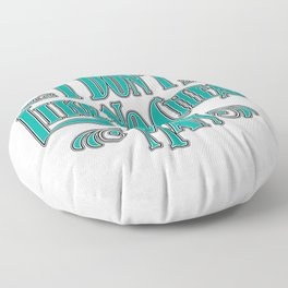 I Don't Like No Cheap Man / Vintage typography redrawn and repurposed Floor Pillow