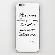 Art is not what you see, but what you make others see. – Edgar Degas iPhone & iPod Skin