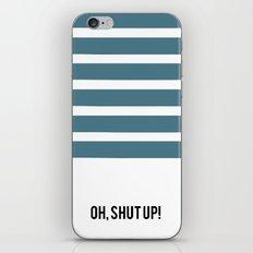 OH SHUT UP iPhone & iPod Skin