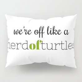 We're Off Like a Herd of Turtles Pillow Sham