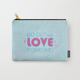 Go Out And Love Someone Carry-All Pouch