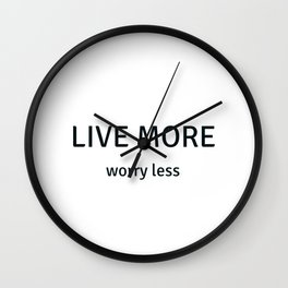 Live More Worry Less - Inspiration and Motivational Quote Wall Clock