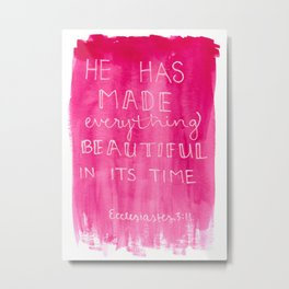 He has made everything beautiful in its time Metal Print