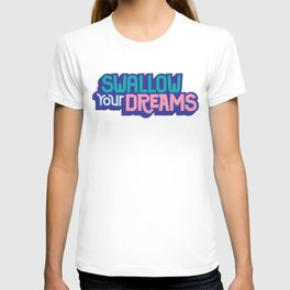 Swallow Your Dreams. - A Lower Management Motivator T-shirt