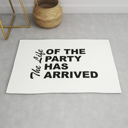 The Life Of The Party Has Arrived Sayings Sarcasm Humor Quotes Rug