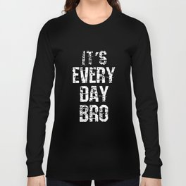 Its every day bro sister t-shirts Long Sleeve T-shirt