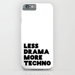 Less drama more techno iPhone Case
