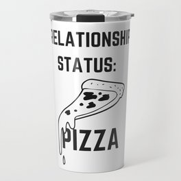 Relationship Status: Pizza, Pizza Lover Travel Mug