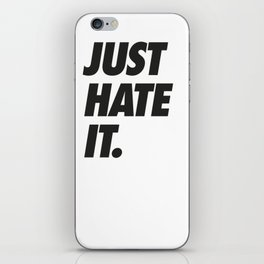 Just hate it. iPhone Skin